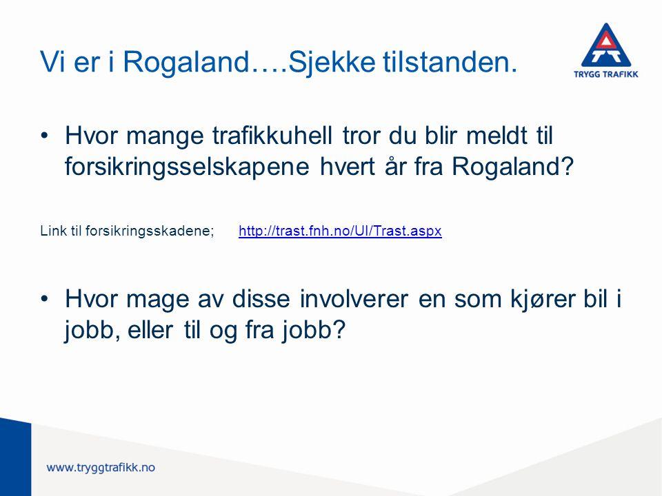 Vi er i Rogaland….Sjekke tilstanden. Hvor mange trafikkuhell tror du blir meldt til forsikringsselskapene hvert år fra Rogaland? Link til forsikringss