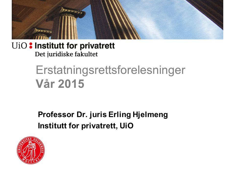 Erstatningsrettsforelesninger Vår 2015 Professor Dr. juris Erling Hjelmeng Institutt for privatrett, UiO