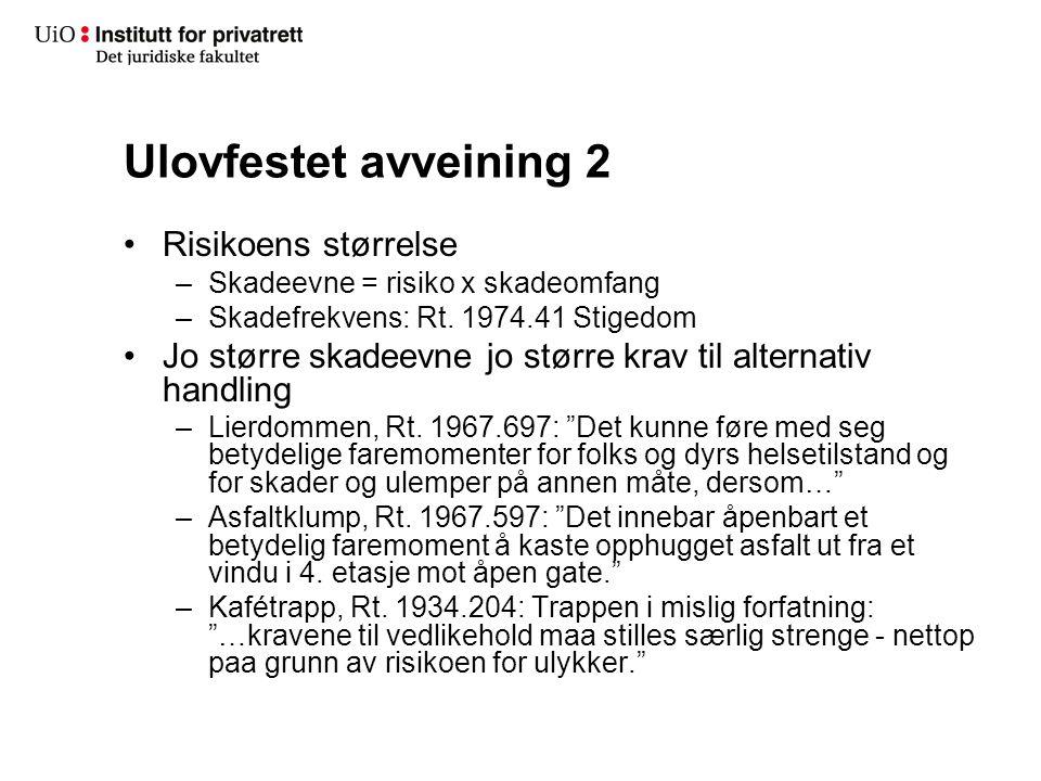 Ulovfestet avveining 2 Risikoens størrelse –Skadeevne = risiko x skadeomfang –Skadefrekvens: Rt. 1974.41 Stigedom Jo større skadeevne jo større krav t