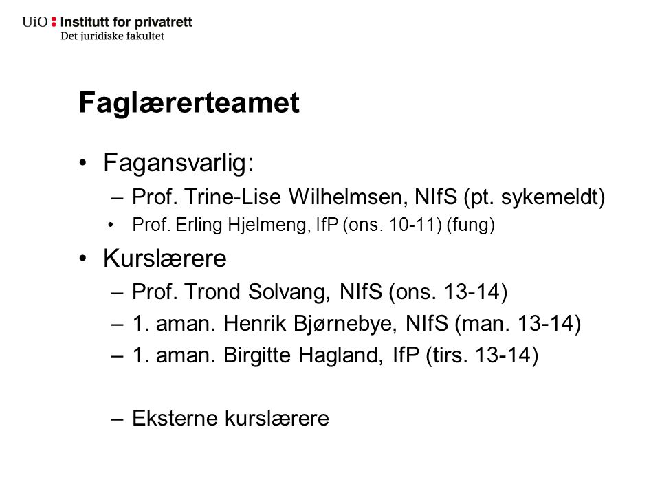 Faglærerteamet Fagansvarlig: –Prof. Trine-Lise Wilhelmsen, NIfS (pt. sykemeldt) Prof. Erling Hjelmeng, IfP (ons. 10-11) (fung) Kurslærere –Prof. Trond