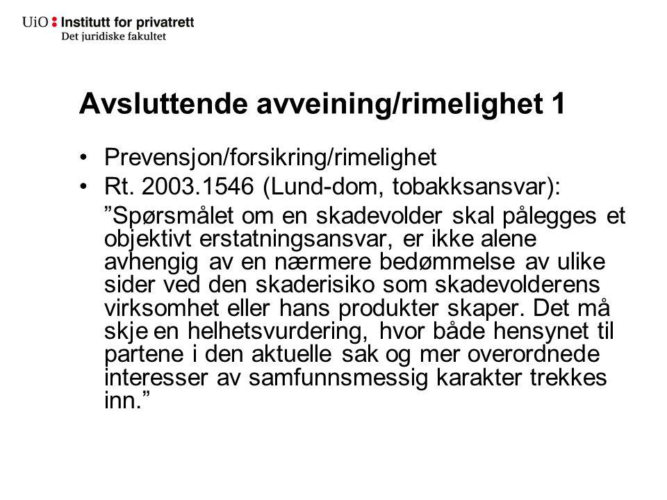 """Avsluttende avveining/rimelighet 1 Prevensjon/forsikring/rimelighet Rt. 2003.1546 (Lund-dom, tobakksansvar): """"Spørsmålet om en skadevolder skal pålegg"""