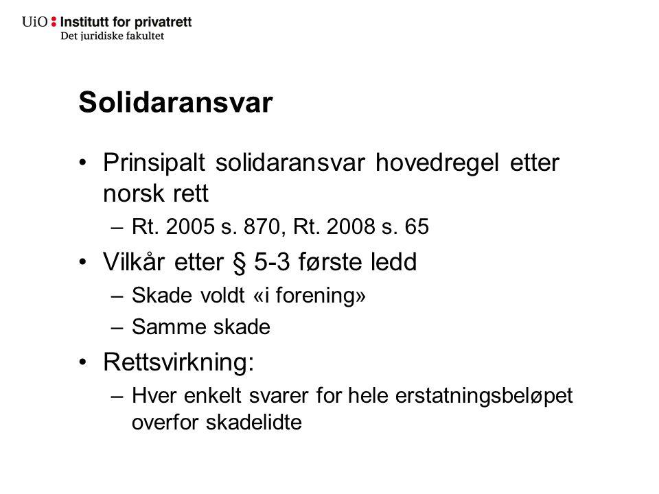 Solidaransvar Prinsipalt solidaransvar hovedregel etter norsk rett –Rt. 2005 s. 870, Rt. 2008 s. 65 Vilkår etter § 5-3 første ledd –Skade voldt «i for