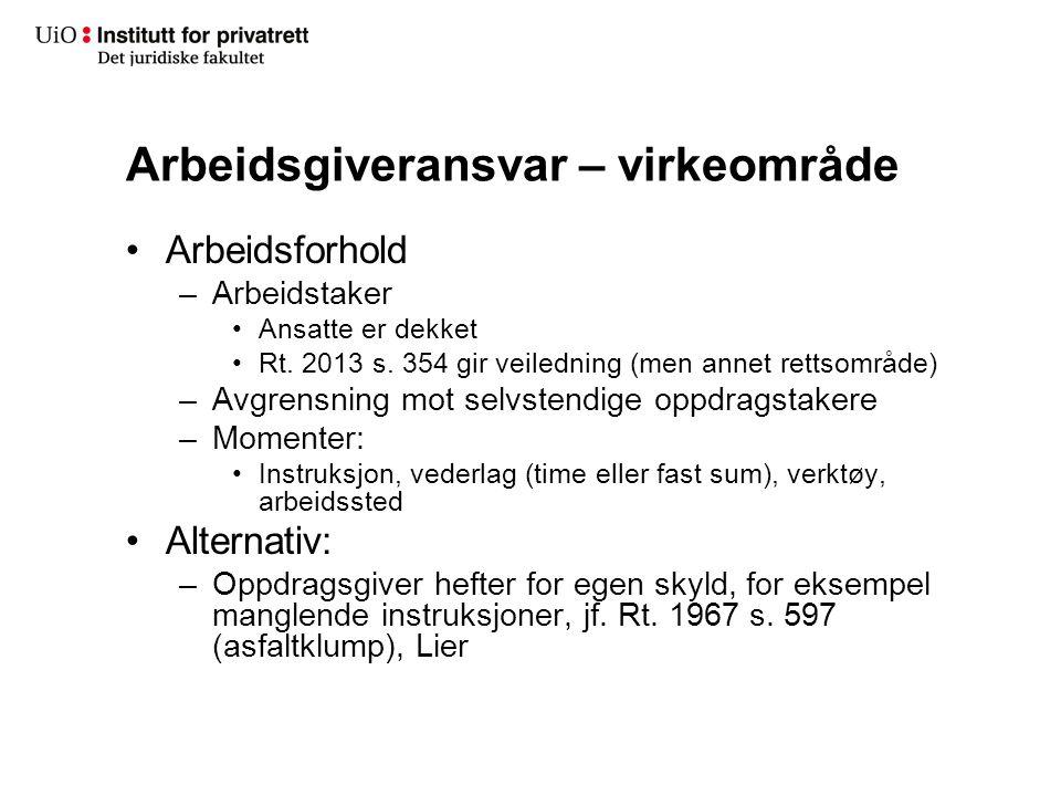 Arbeidsgiveransvar – virkeområde Arbeidsforhold –Arbeidstaker Ansatte er dekket Rt. 2013 s. 354 gir veiledning (men annet rettsområde) –Avgrensning mo