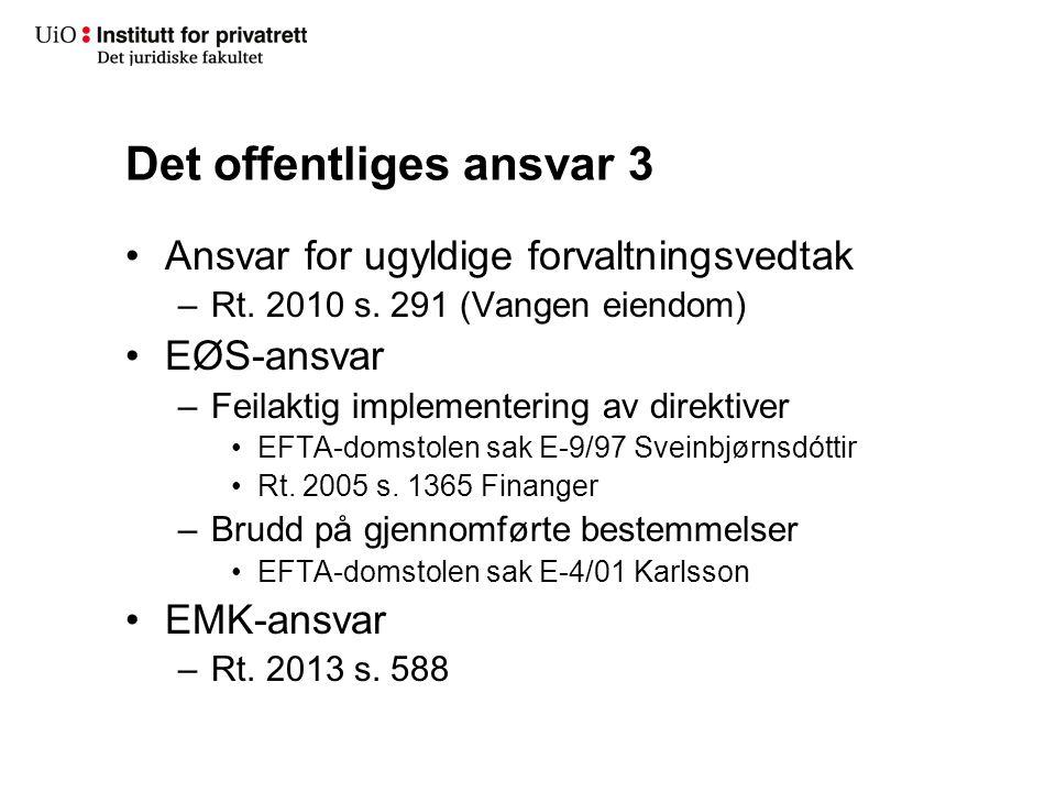 Det offentliges ansvar 3 Ansvar for ugyldige forvaltningsvedtak –Rt. 2010 s. 291 (Vangen eiendom) EØS-ansvar –Feilaktig implementering av direktiver E