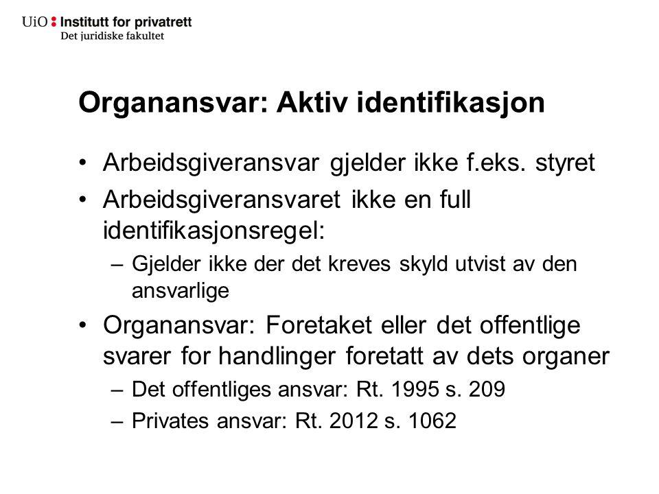Organansvar: Aktiv identifikasjon Arbeidsgiveransvar gjelder ikke f.eks. styret Arbeidsgiveransvaret ikke en full identifikasjonsregel: –Gjelder ikke