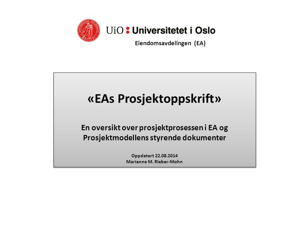 «EAs Prosjektoppskrift» En oversikt over prosjektprosessen i EA og Prosjektmodellens styrende dokumenter Oppdatert 22.08.2014 Marianne M. Rieber-Mohn