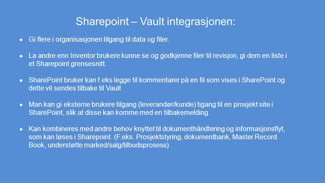 Sharepoint – Vault integrasjonen:  Gi flere i organisasjonen tilgang til data og filer.  La andre enn Inventor brukere kunne se og godkjenne filer t