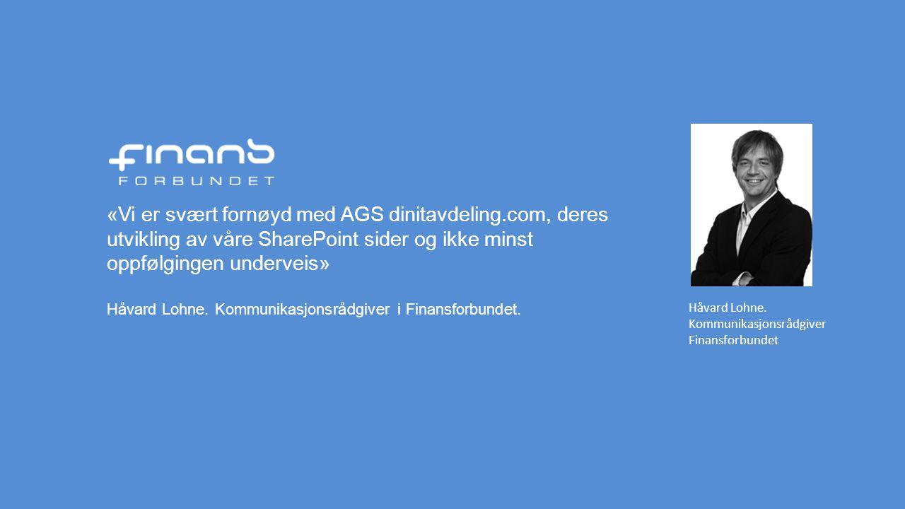 «Vi er svært fornøyd med AGS dinitavdeling.com, deres utvikling av våre SharePoint sider og ikke minst oppfølgingen underveis» Håvard Lohne. Kommunika
