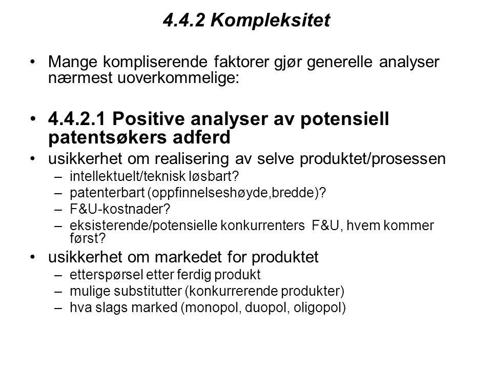 4.4.2 Kompleksitet Mange kompliserende faktorer gjør generelle analyser nærmest uoverkommelige: 4.4.2.1 Positive analyser av potensiell patentsøkers adferd usikkerhet om realisering av selve produktet/prosessen –intellektuelt/teknisk løsbart.