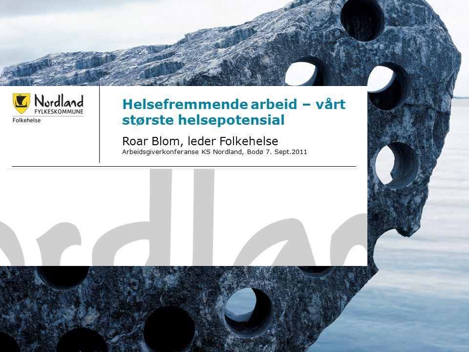 28.03.20151 Helsefremmende arbeid – vårt største helsepotensial Roar Blom, leder Folkehelse Arbeidsgiverkonferanse KS Nordland, Bodø 7. Sept.2011