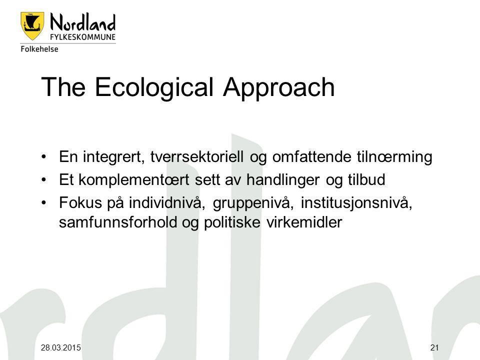 28.03.201521 The Ecological Approach En integrert, tverrsektoriell og omfattende tilnœrming Et komplementœrt sett av handlinger og tilbud Fokus på ind