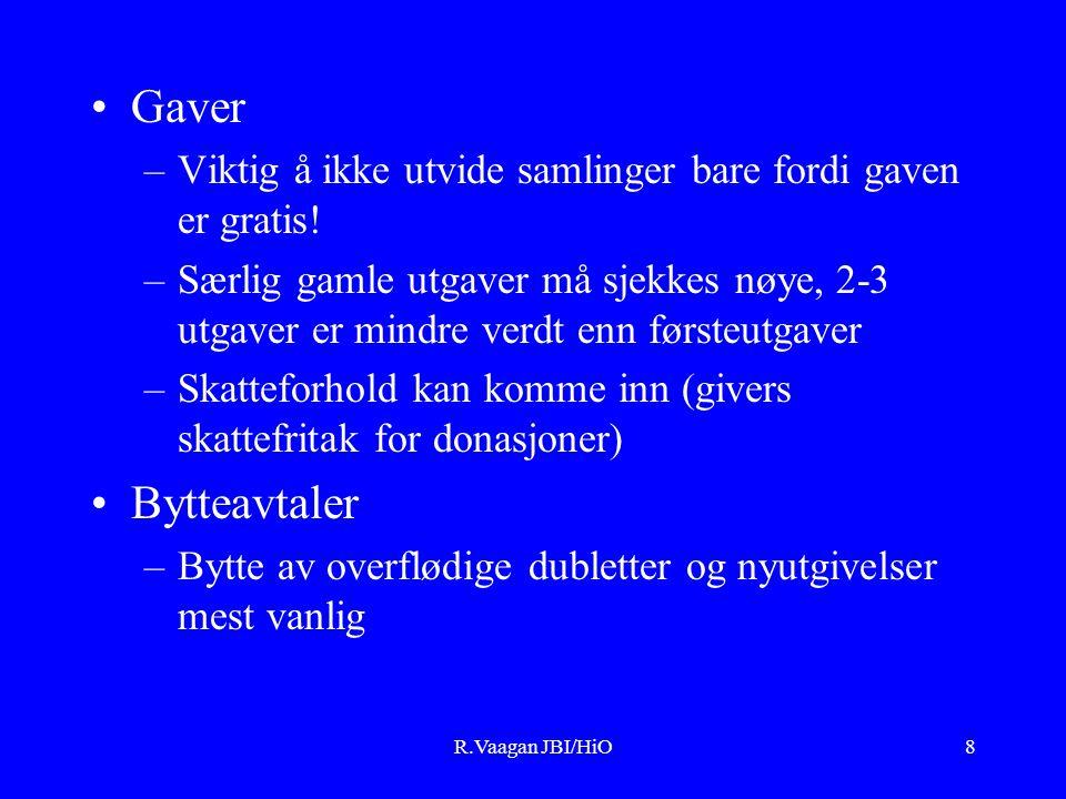 R.Vaagan JBI/HiO8 Gaver –Viktig å ikke utvide samlinger bare fordi gaven er gratis.