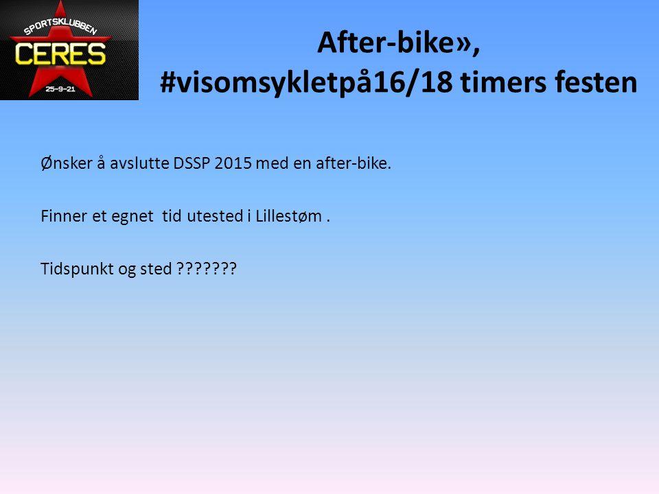 After-bike», #visomsykletpå16/18 timers festen Ønsker å avslutte DSSP 2015 med en after-bike. Finner et egnet tid utested i Lillestøm. Tidspunkt og st