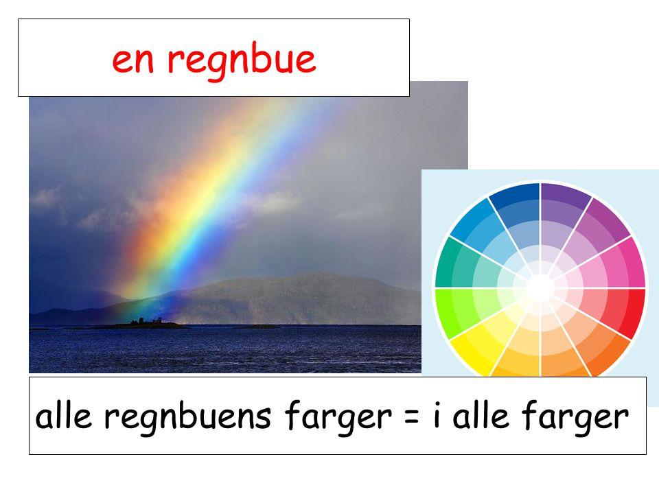 alle regnbuens farger = i alle farger en regnbue