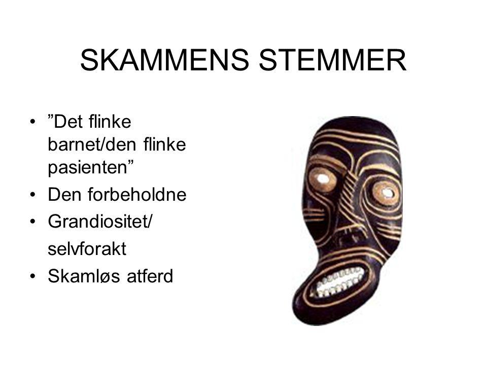 SKAMMENS STEMMER Det flinke barnet/den flinke pasienten Den forbeholdne Grandiositet/ selvforakt Skamløs atferd