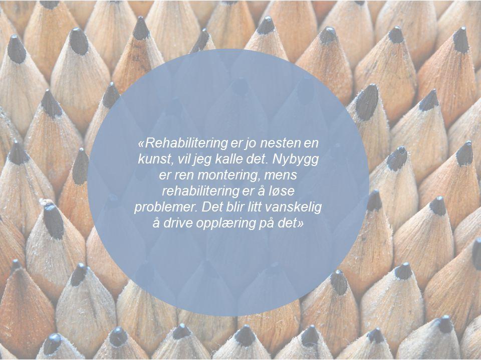 «Rehabilitering er jo nesten en kunst, vil jeg kalle det. Nybygg er ren montering, mens rehabilitering er å løse problemer. Det blir litt vanskelig å