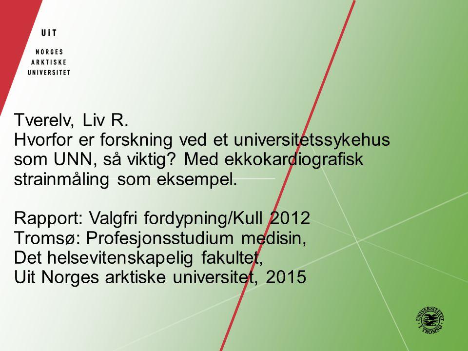 Tverelv, Liv R. Hvorfor er forskning ved et universitetssykehus som UNN, så viktig? Med ekkokardiografisk strainmåling som eksempel. Rapport: Valgfri