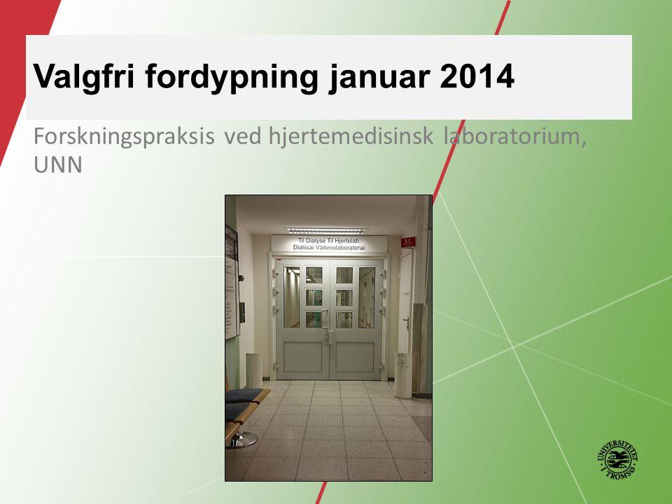 Valgfri fordypning januar 2014 Forskningspraksis ved hjertemedisinsk laboratorium, UNN