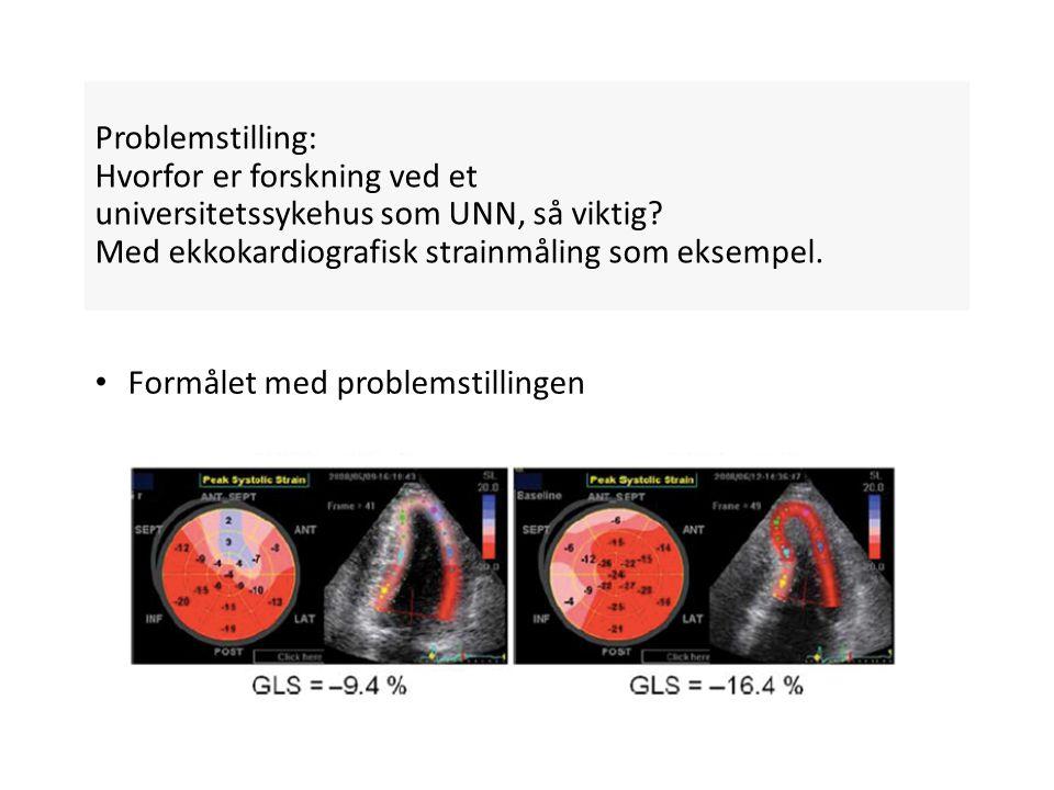 Problemstilling: Hvorfor er forskning ved et universitetssykehus som UNN, så viktig? Med ekkokardiografisk strainmåling som eksempel. Formålet med pro
