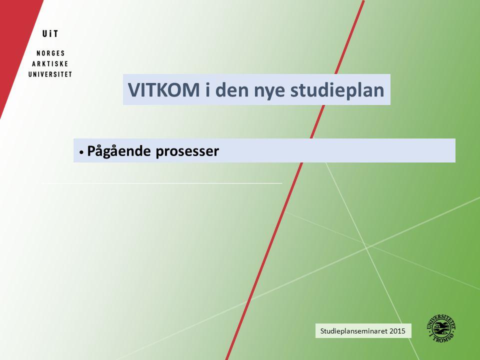 Pågående prosesser Studieplanseminaret 2015 VITKOM i den nye studieplan