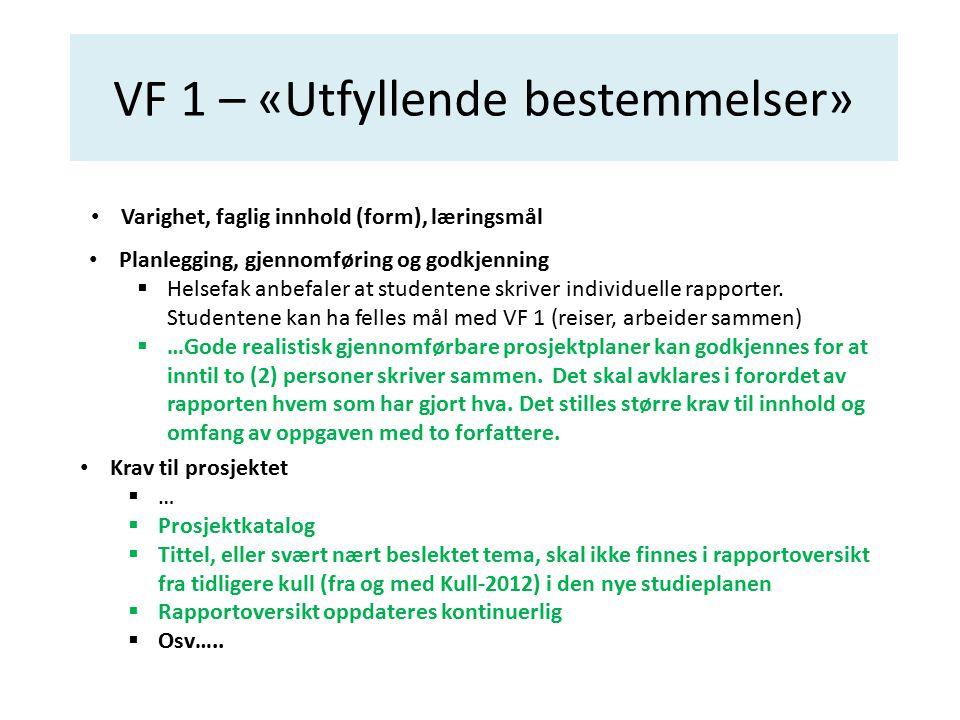 VF 1 – «Utfyllende bestemmelser» Varighet, faglig innhold (form), læringsmål Krav til prosjektet  …  Prosjektkatalog  Tittel, eller svært nært besl