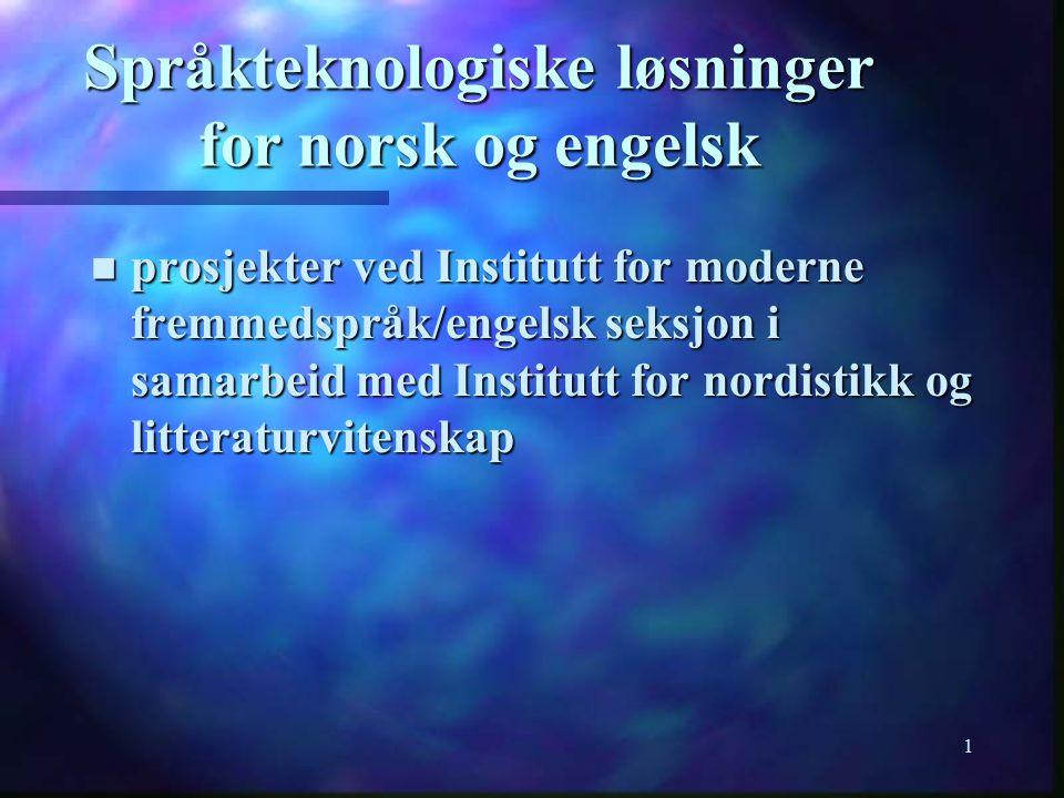 1 Språkteknologiske løsninger for norsk og engelsk n prosjekter ved Institutt for moderne fremmedspråk/engelsk seksjon i samarbeid med Institutt for n