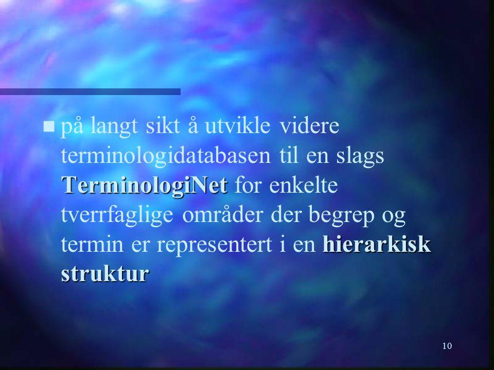 10 n TerminologiNet hierarkisk struktur n på langt sikt å utvikle videre terminologidatabasen til en slags TerminologiNet for enkelte tverrfaglige områder der begrep og termin er representert i en hierarkisk struktur