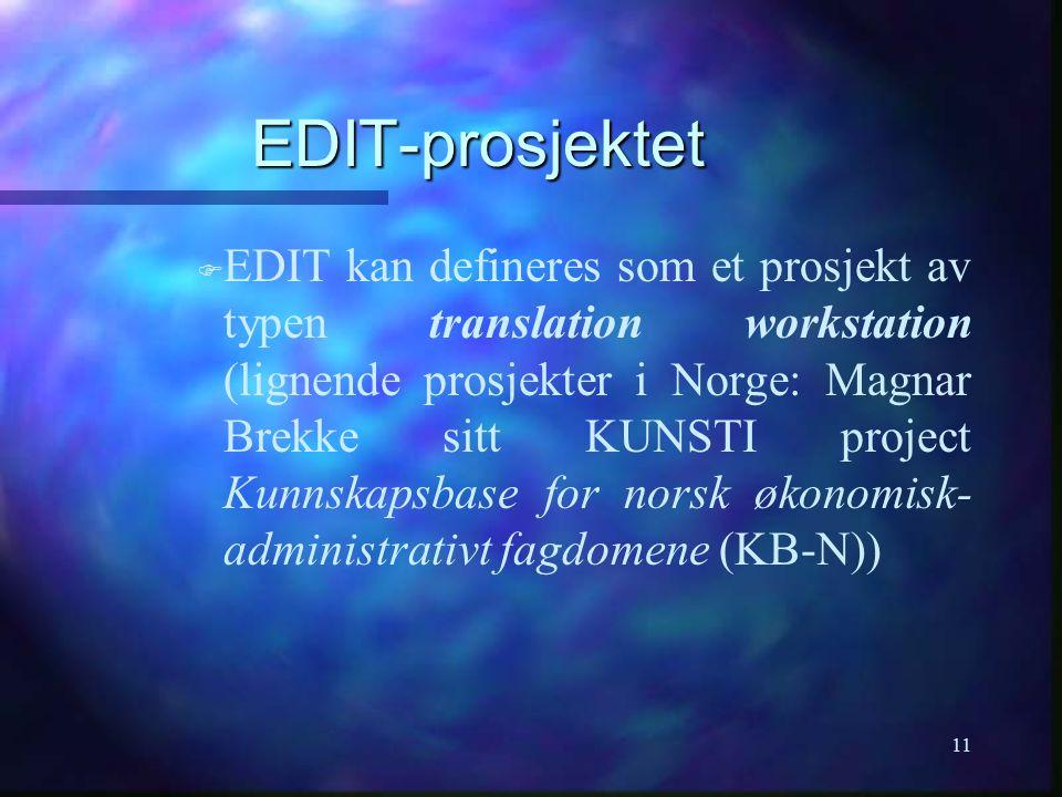 11 EDIT-prosjektet F F EDIT kan defineres som et prosjekt av typen translation workstation (lignende prosjekter i Norge: Magnar Brekke sitt KUNSTI pro