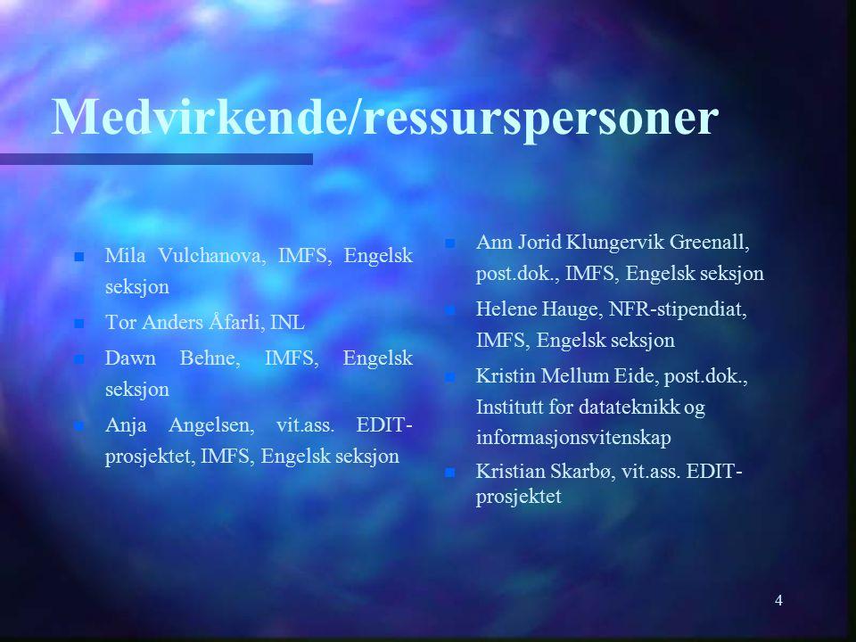 4 Medvirkende/ressurspersoner Mila Vulchanova, IMFS, Engelsk seksjon n n Tor Anders Åfarli, INL n n Dawn Behne, IMFS, Engelsk seksjon n n Anja Angelse