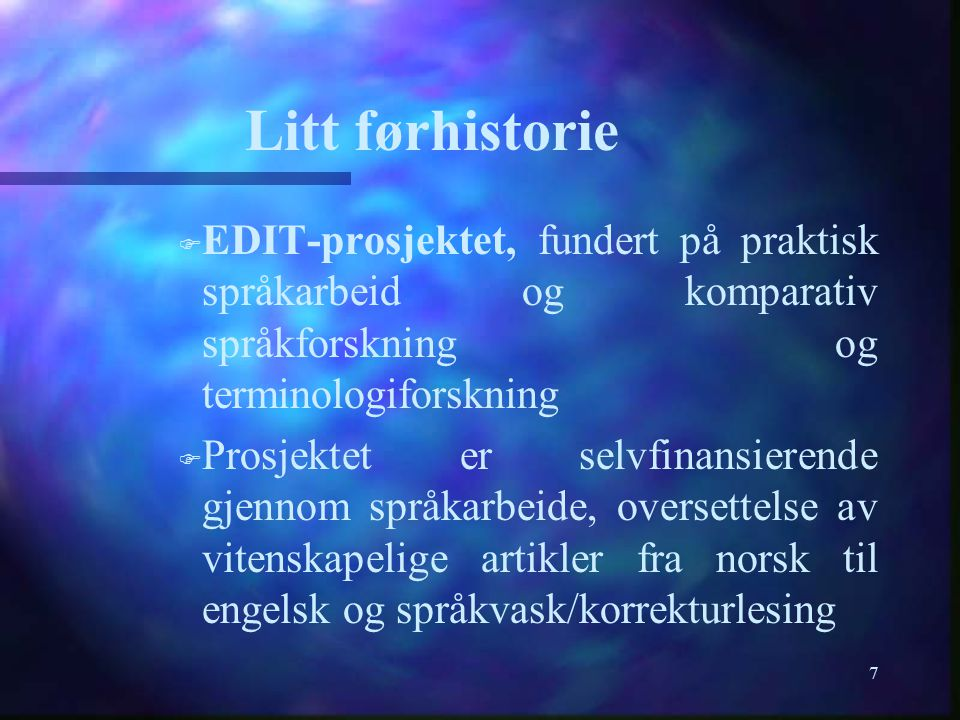 7 Litt førhistorie F F EDIT-prosjektet, fundert på praktisk språkarbeid og komparativ språkforskning og terminologiforskning F F Prosjektet er selvfin