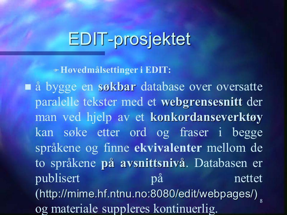 8 EDIT-prosjektet   Hovedmålsettinger i EDIT: søkbar webgrensesnitt konkordanseverktøy på avsnittsnivå http://mime.hf.ntnu.no:8080/edit/webpages/) å