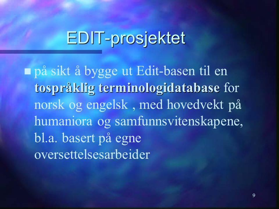 9 EDIT-prosjektet n tospråklig terminologidatabase n på sikt å bygge ut Edit-basen til en tospråklig terminologidatabase for norsk og engelsk, med hov