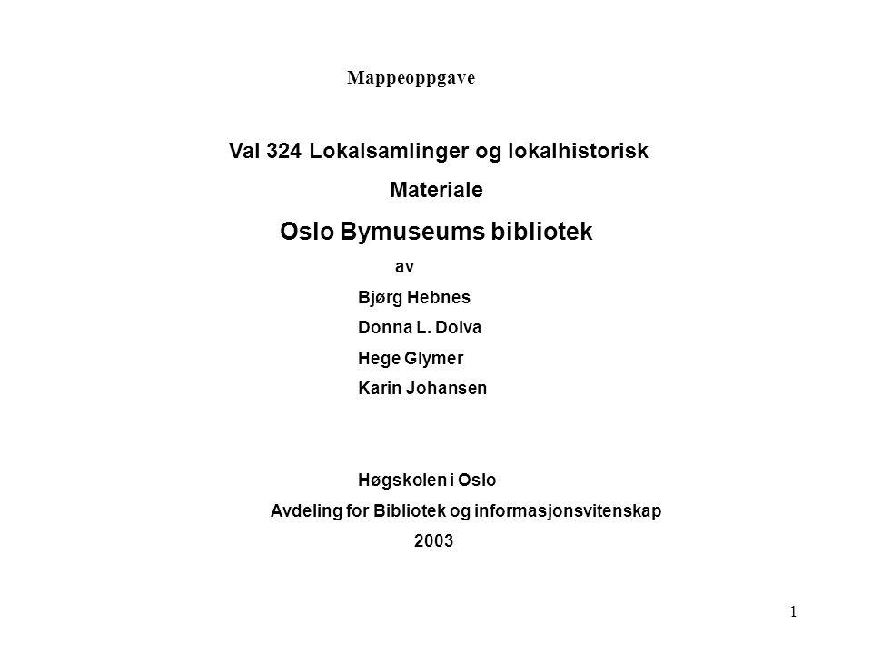 1 Mappeoppgave Val 324 Lokalsamlinger og lokalhistorisk Materiale Oslo Bymuseums bibliotek av Bjørg Hebnes Donna L. Dolva Hege Glymer Karin Johansen H