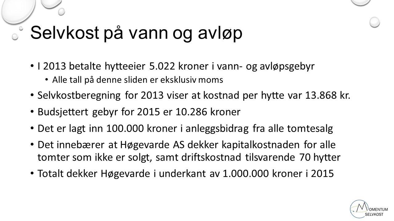 Selvkost på vann og avløp I 2013 betalte hytteeier 5.022 kroner i vann- og avløpsgebyr Alle tall på denne sliden er eksklusiv moms Selvkostberegning f
