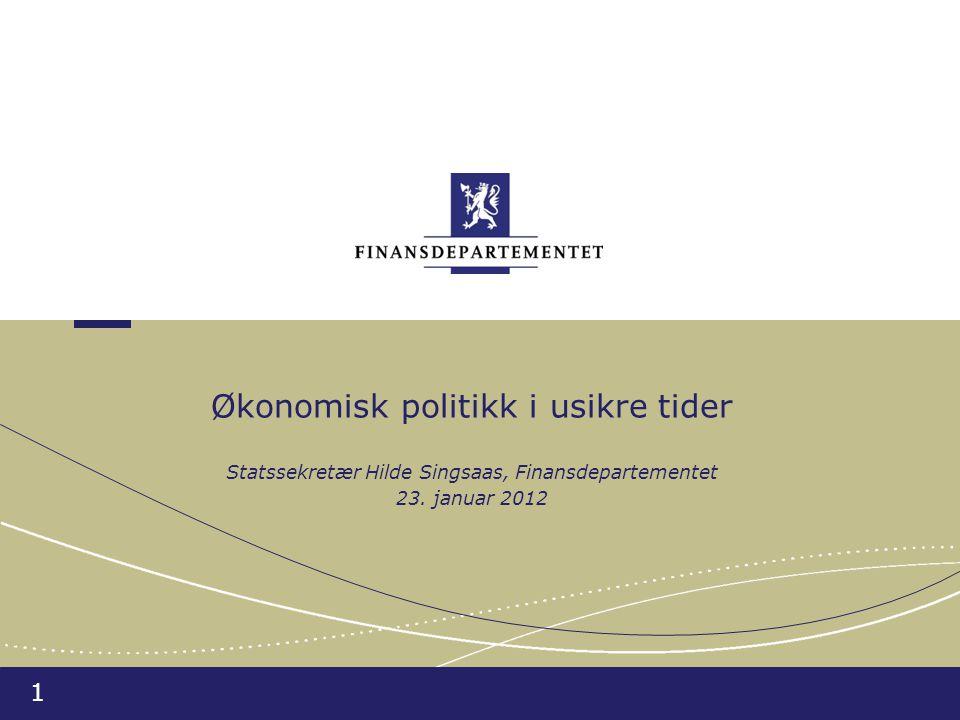 1 Økonomisk politikk i usikre tider Statssekretær Hilde Singsaas, Finansdepartementet 23.