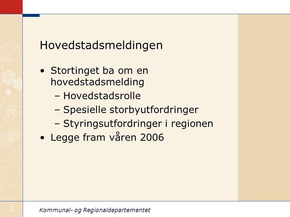 Kommunal- og Regionaldepartementet 3 Dialog med regionen KRD gode erfaringer med dialog (Storbymeldingen) Dialogen med hovedstaden og Osloregionen om innhold (felles notat) om utredninger om prosesser i regionen selv