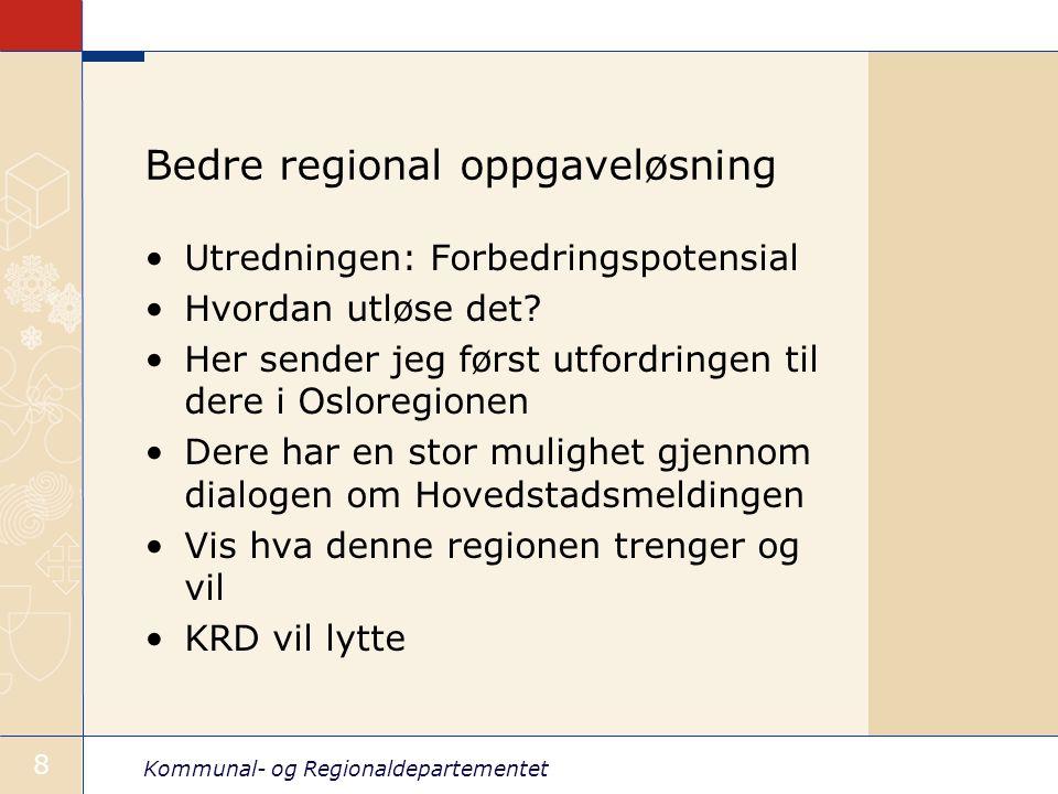 Kommunal- og Regionaldepartementet 9 Hovedstadsmeldingen i 2006 Til syvende og sist: Regjeringens stortingsmelding Samarbeid med andre departement KRD vil bruke hovedstadens og Osloregionens innspill aktivt i prosessen Ser fram til dagens diskusjon