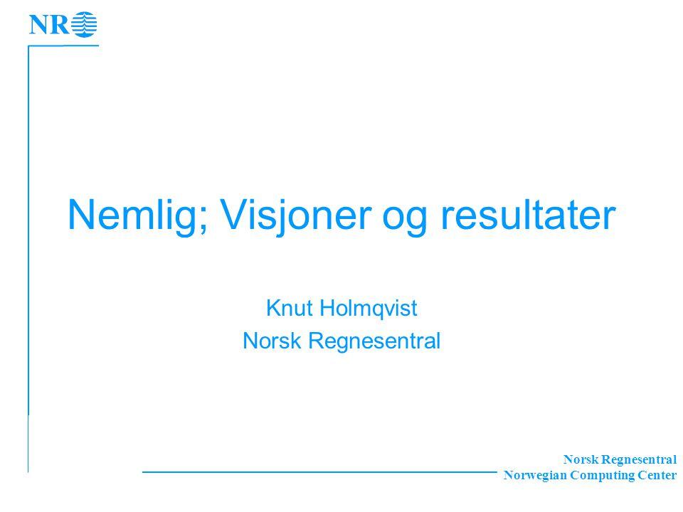 Norsk Regnesentral Norwegian Computing Center Nemlig; Visjoner og resultater Knut Holmqvist Norsk Regnesentral