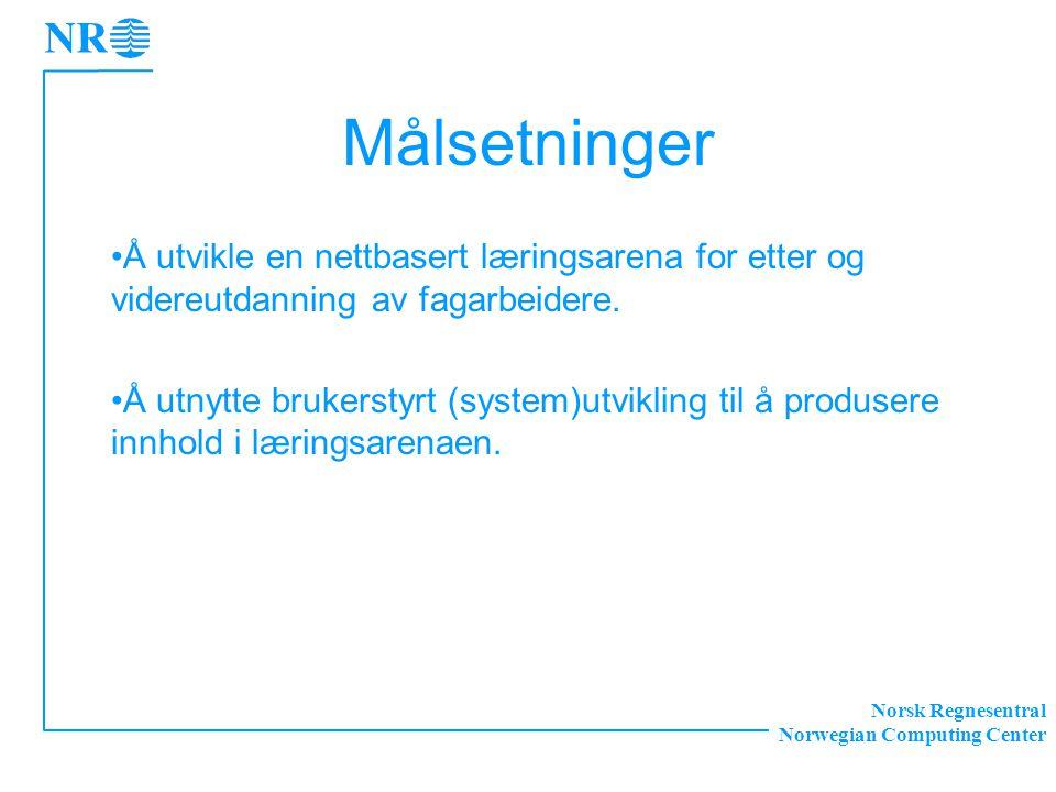 Norsk Regnesentral Norwegian Computing Center Målsetninger Å utvikle en nettbasert læringsarena for etter og videreutdanning av fagarbeidere.