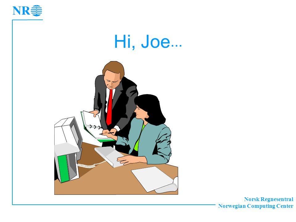 Norsk Regnesentral Norwegian Computing Center Hi, Joe...