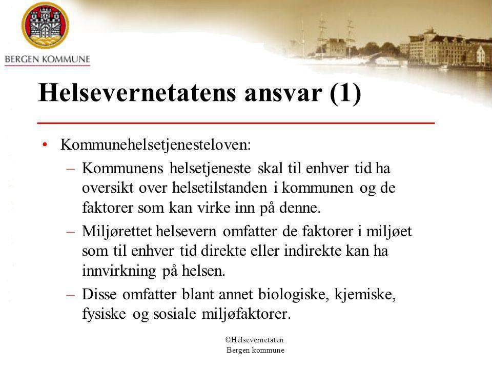 ©Helsevernetaten Bergen kommune Helsevernetatens ansvar (1) Kommunehelsetjenesteloven: –Kommunens helsetjeneste skal til enhver tid ha oversikt over helsetilstanden i kommunen og de faktorer som kan virke inn på denne.