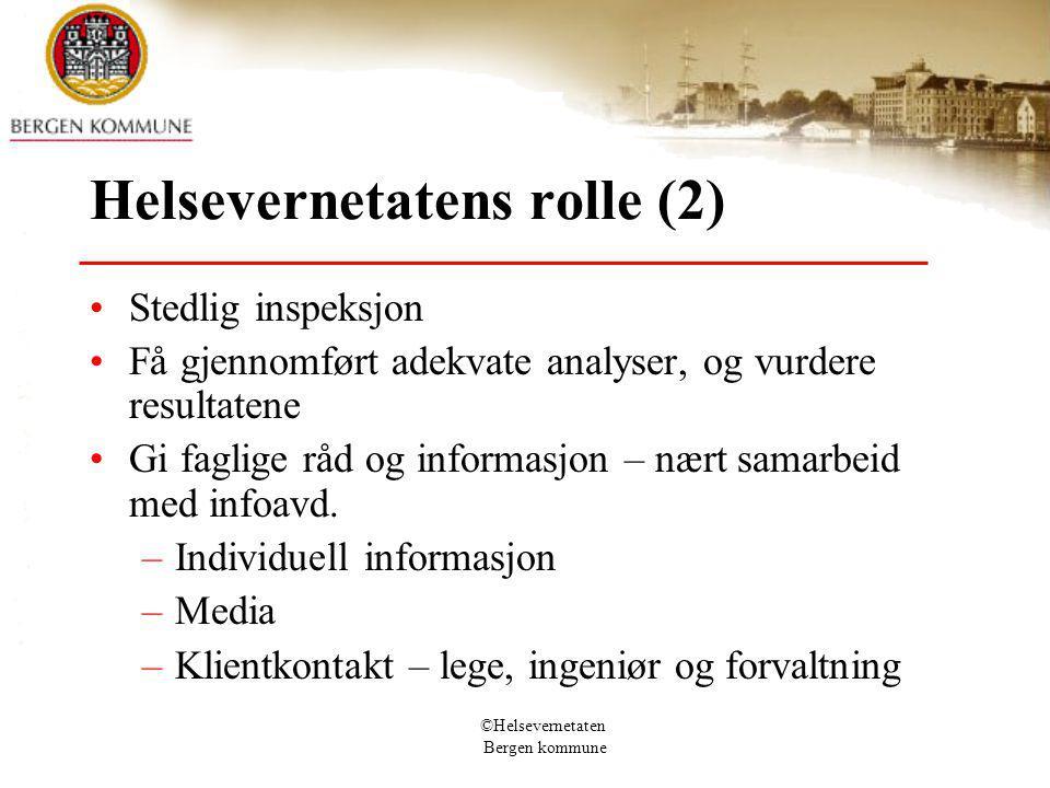 ©Helsevernetaten Bergen kommune Helsevernetatens rolle (2) Stedlig inspeksjon Få gjennomført adekvate analyser, og vurdere resultatene Gi faglige råd og informasjon – nært samarbeid med infoavd.