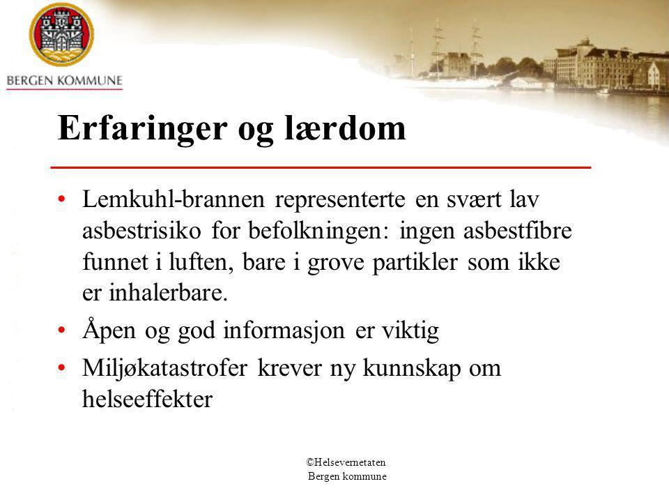 ©Helsevernetaten Bergen kommune Erfaringer og lærdom Lemkuhl-brannen representerte en svært lav asbestrisiko for befolkningen: ingen asbestfibre funnet i luften, bare i grove partikler som ikke er inhalerbare.