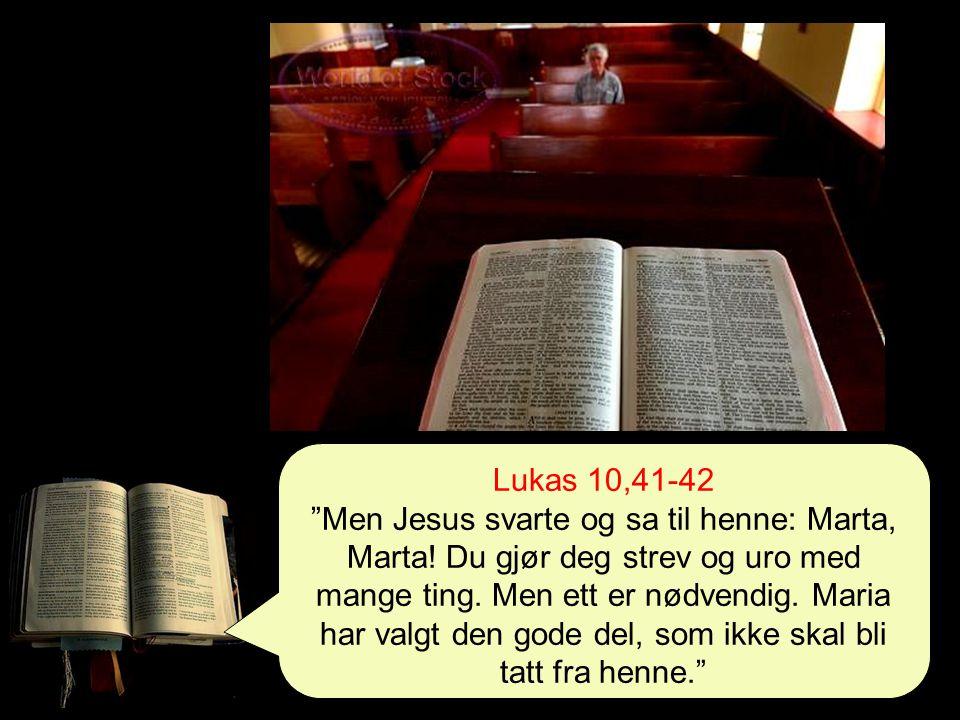 Lukas 10,41-42 Men Jesus svarte og sa til henne: Marta, Marta.