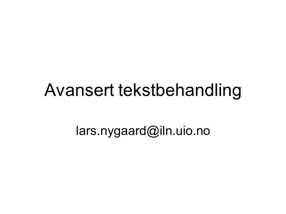 Avansert tekstbehandling lars.nygaard@iln.uio.no