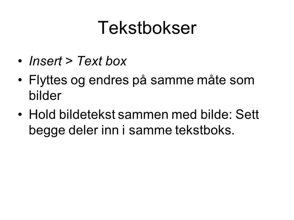 Tekstbokser Insert > Text box Flyttes og endres på samme måte som bilder Hold bildetekst sammen med bilde: Sett begge deler inn i samme tekstboks.