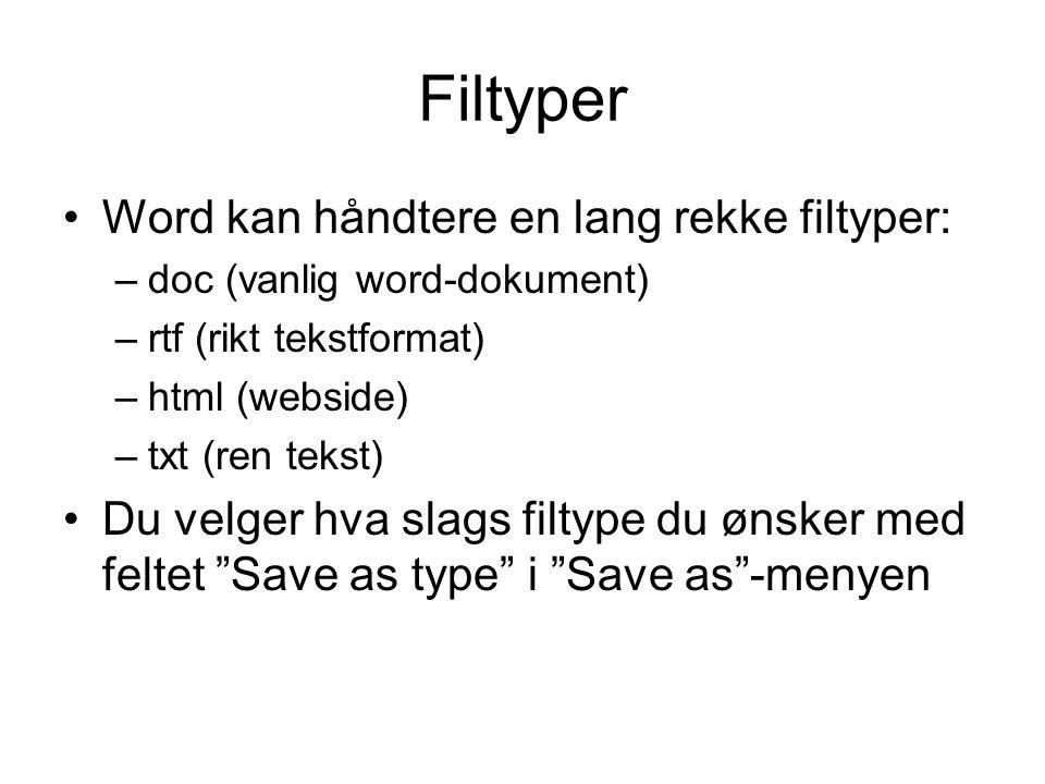 Filtyper Word kan håndtere en lang rekke filtyper: –doc (vanlig word-dokument) –rtf (rikt tekstformat) –html (webside) –txt (ren tekst) Du velger hva slags filtype du ønsker med feltet Save as type i Save as -menyen