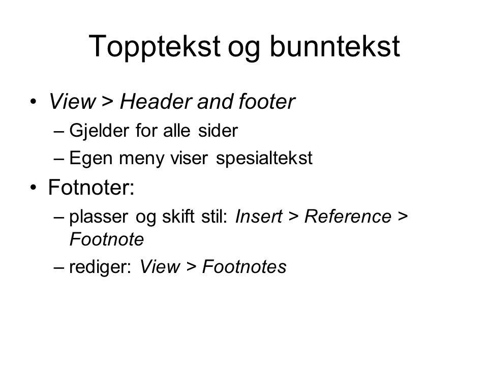 Topptekst og bunntekst View > Header and footer –Gjelder for alle sider –Egen meny viser spesialtekst Fotnoter: –plasser og skift stil: Insert > Refer