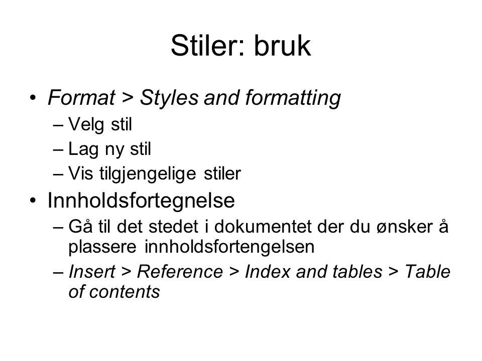 Stiler: bruk Format > Styles and formatting –Velg stil –Lag ny stil –Vis tilgjengelige stiler Innholdsfortegnelse –Gå til det stedet i dokumentet der du ønsker å plassere innholdsfortengelsen –Insert > Reference > Index and tables > Table of contents