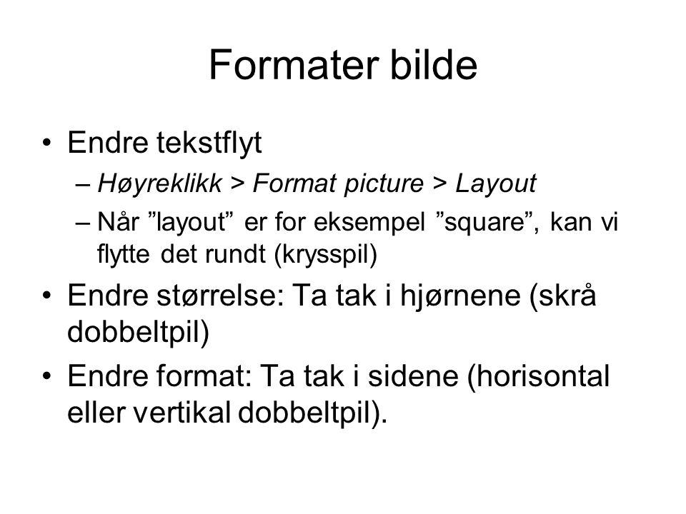 Formater bilde Endre tekstflyt –Høyreklikk > Format picture > Layout –Når layout er for eksempel square , kan vi flytte det rundt (krysspil) Endre størrelse: Ta tak i hjørnene (skrå dobbeltpil) Endre format: Ta tak i sidene (horisontal eller vertikal dobbeltpil).